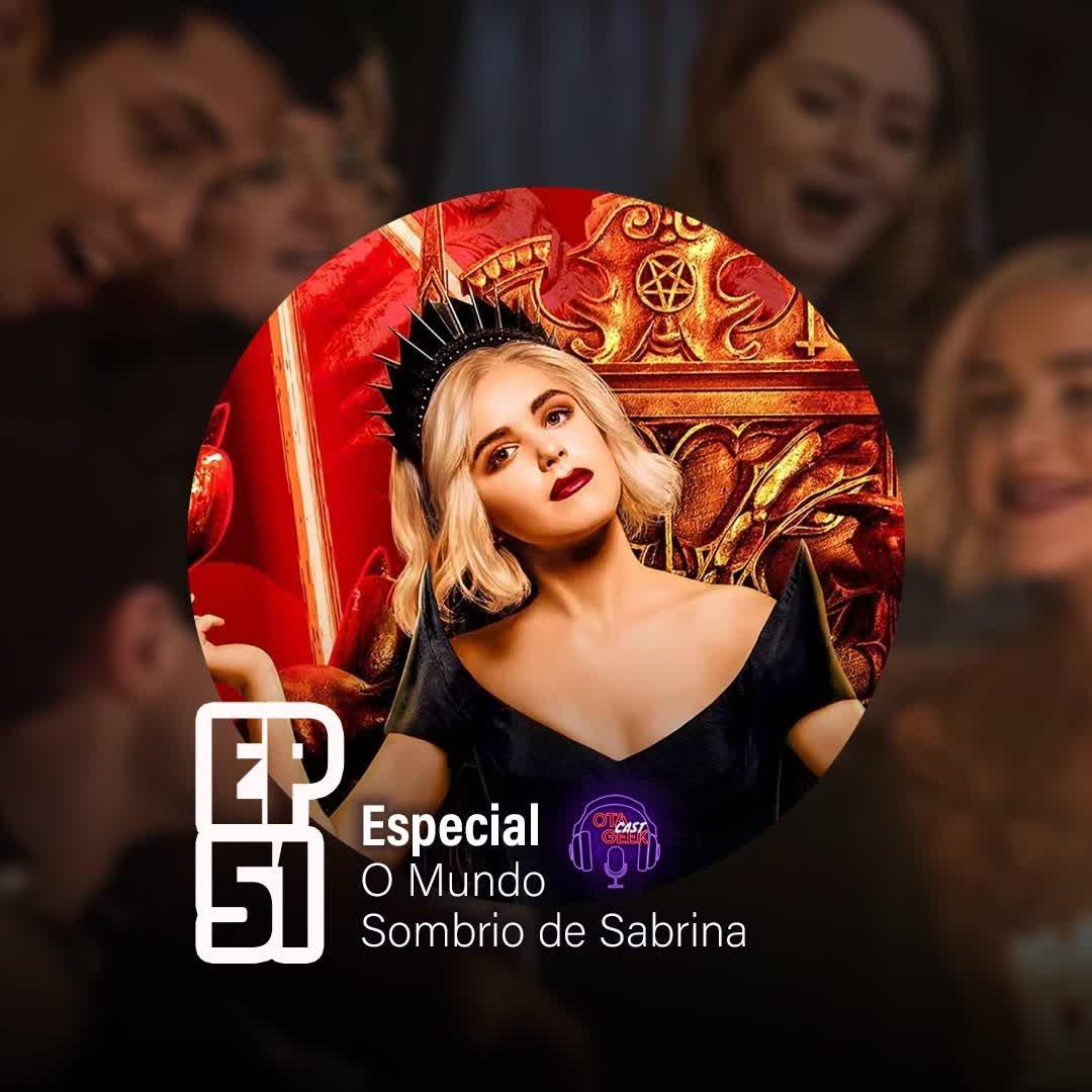 OTGCAST #51 Especial O Mundo Sombrio de Sabrina