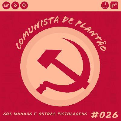 Comunista de Plantão #026: SOS Manaus e outras pistolagens