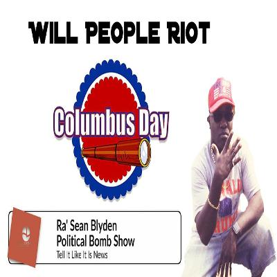 Will people riot on Columbus day