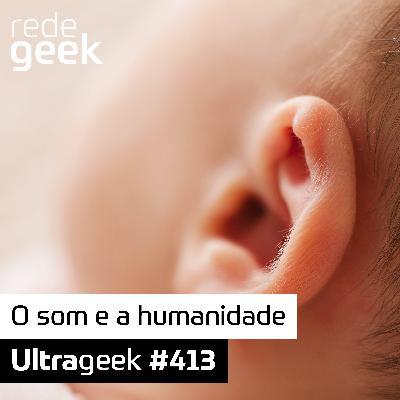 Ultrageek – O som e a humanidade