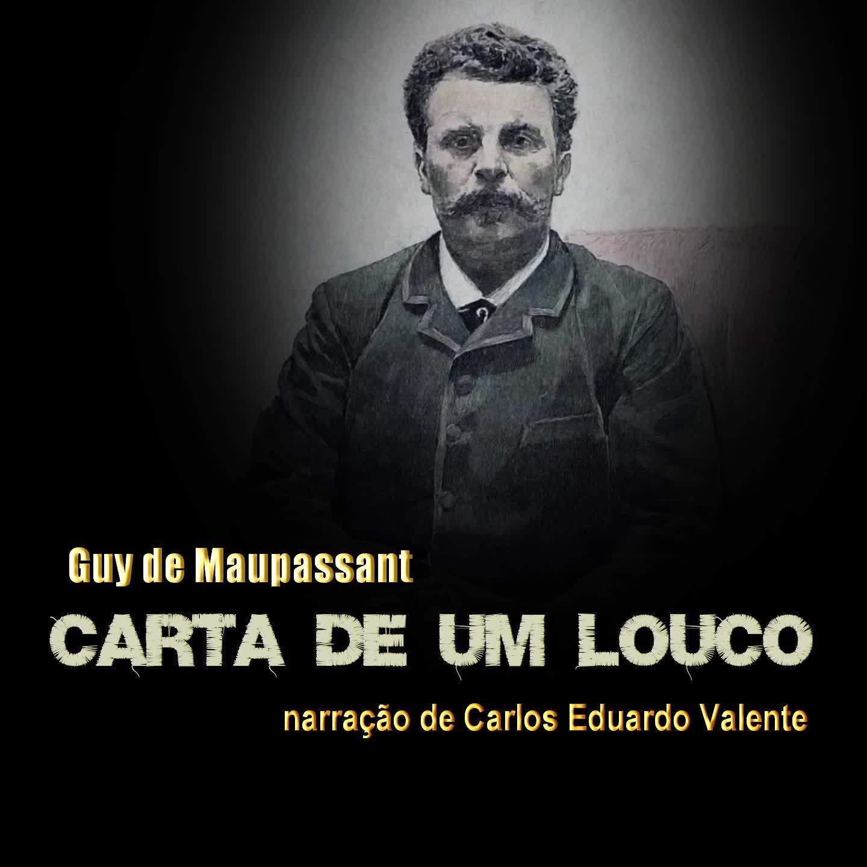 CARTA DE UM LOUCO - de Guy de Maupassant
