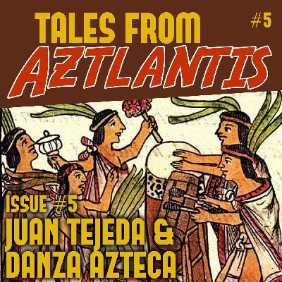 Episode 5: Juan Tejeda & Danza Azteca