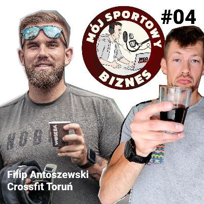 04 – Mój sportowy biznes – Filip Antoszewski – CrossFit Toruń