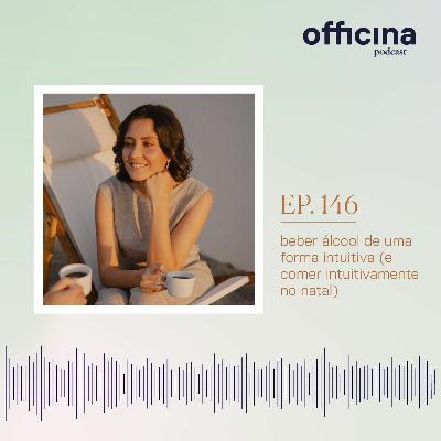 episódio 146 // beber álcool de uma forma intuitiva (e comer intuitivamente no natal)