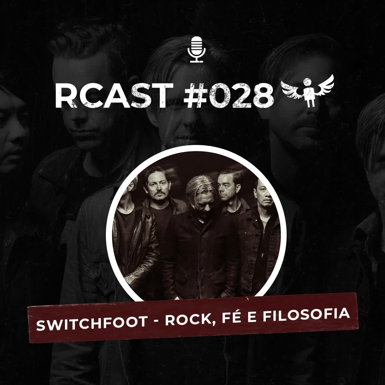 RCast #028 - SWITCHFOOT, ROCK, FÉ E FILOSOFIA