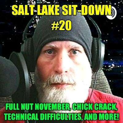 The Salt Lake Sit-Down #20 - Full Nut November, Technical Difficulties, Jobs, And More!