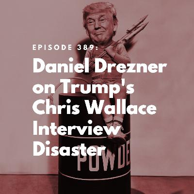 Daniel Drezner on Trump's Chris Wallace Interview Disaster
