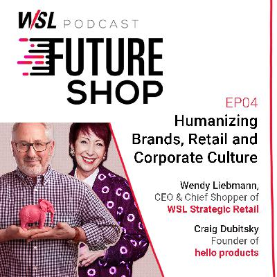 EP 04: Humanizing Brands, Retail and Corporate Culture in a Post-Pandemic World