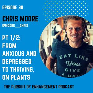 #30 Chris Moore Pt 1/2 – From Anxious and Depressed to Thriving, On Plants!