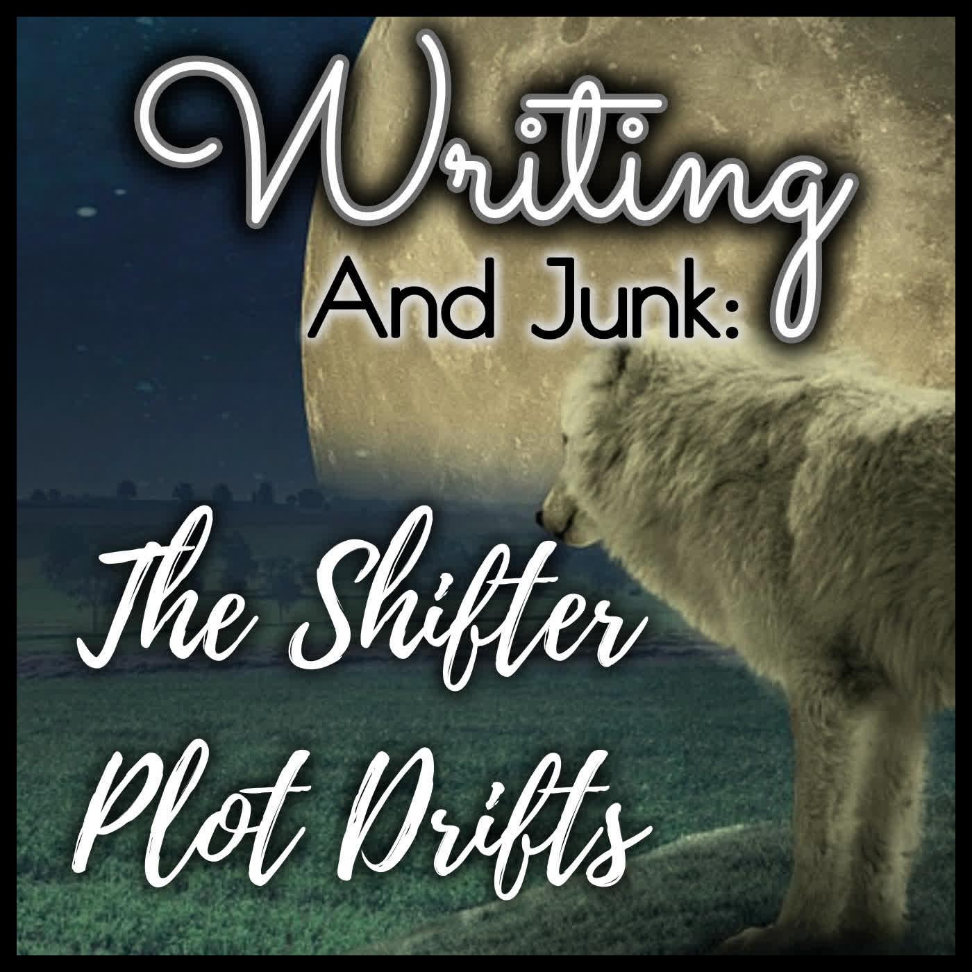 Writing & Junk: The Shifter Plot Drifts