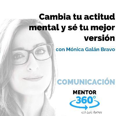 Cambia Tu Actitud Mental y Sé Tu Mejor Versión, con Mónica Galán Bravo - COMUNICACIÓN - MENTOR360