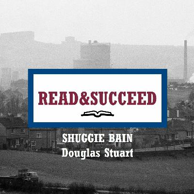 Read&Succeed | Ep 22 | Shuggie Bain (2020) | Douglas Stuart | 7-14-21