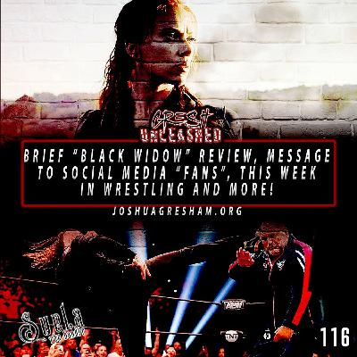 """Message to Social Media """"fans"""", Black Widow (non-spoiler) review, This Week in Wrestling   116"""