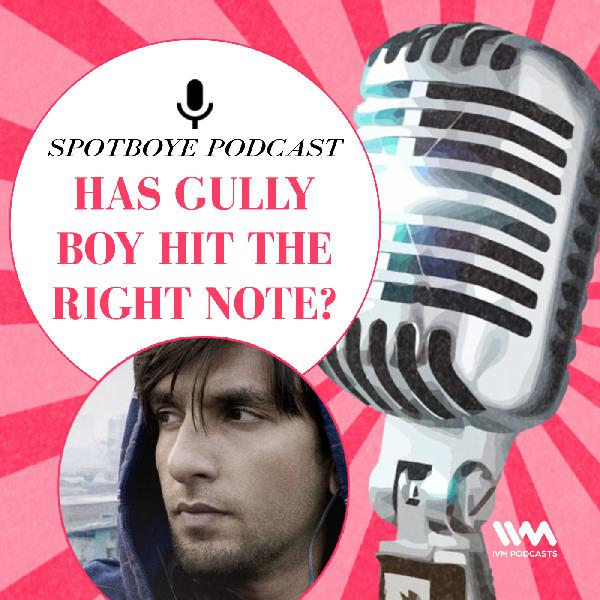 Ep. 31: Has Gully Boy Hit The Right Note?