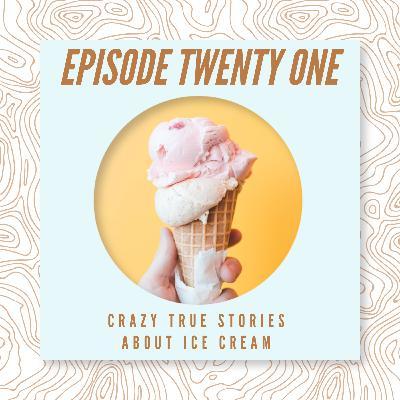 21 - Crazy True Stories About Ice Cream