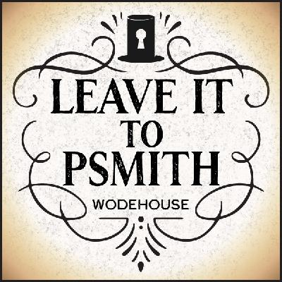 Ep. 672, Leave it to Psmith, part 4of10, by P.G. Wodehouse