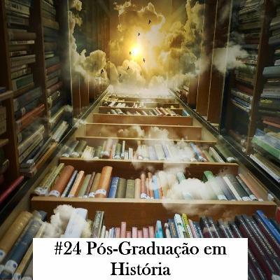 Episódio 24: Pós-Graduação em História