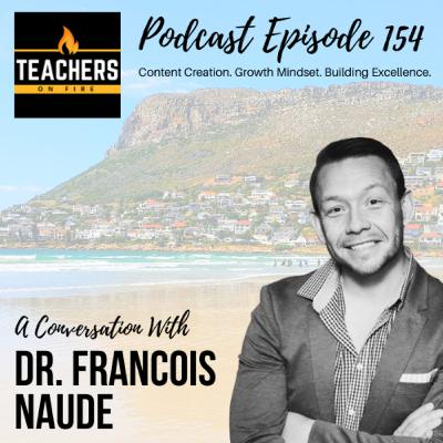 154 - Dr. Francois Naude: Content Creation, Growth Mindset, and Building Excellence