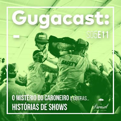 O Mistério do Caroneiro e outras HISTÓRIAS DE SHOWS - Gugacast - S05E11