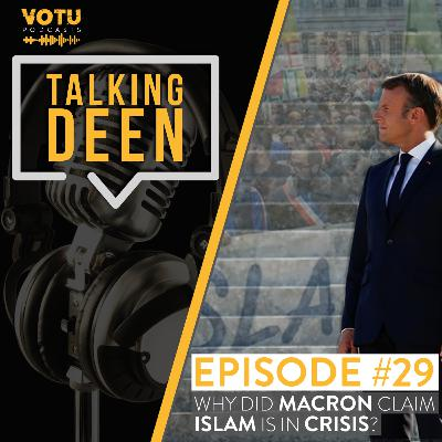 Ep 29: Why Did Macron Claim Islam Is In Crisis