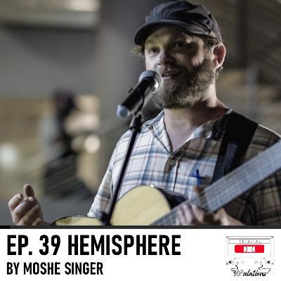 Episode 39: Hemisphere by Moshe Singer from Creative Gatherings