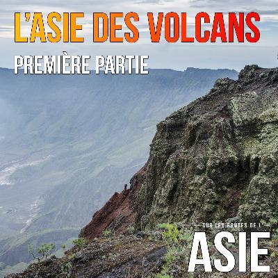 #59 – L'Asie des volcans, 1ère partie