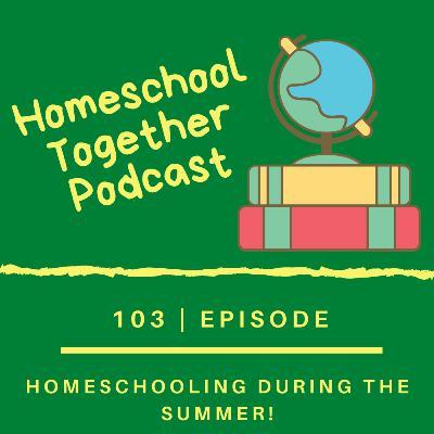 Episode 103: Homeschooling During the Summer