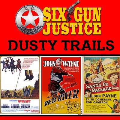 SIX-GUN JUSTICE PODCAST EPISODE 31—DUSTY TRAILS