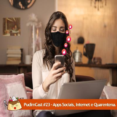 PudimCast #23 – Apps Sociais, Internet e Quarentena.
