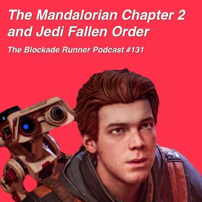 The Mandalorian Chapter 2 and Jedi: Fallen Order - The Blockade Runner Podcast #131