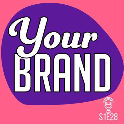 S1E28 Your Brand
