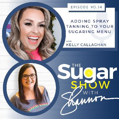 The SugarShow S2E14: Adding Spray Tanning to Your Sugaring Menu with Kelly Callaghan