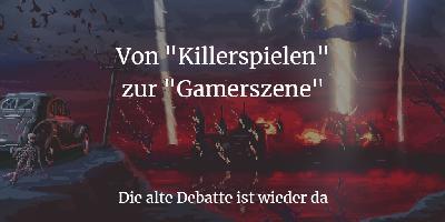"""Von """"Killerspielen"""" zur """"Gamerszene"""": Die alte Debatte ist wieder da"""