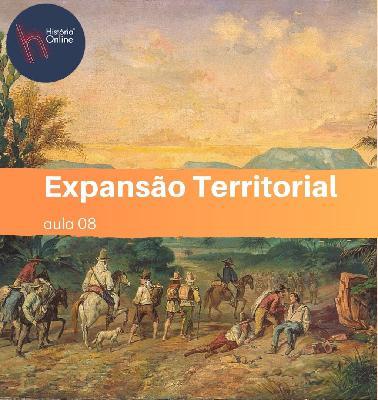 EXPANSÃO TERRITORIAL: História do Brasil (aula 08)