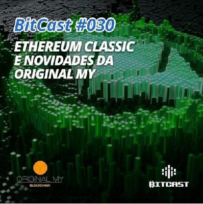 BitCast 030 – Ethereum Classic e novidades da Original My, com Edilson Osório