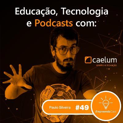 Educação, Tecnologia e Podcasts com: Caelum Alura | Paulo Silveira | #EP49