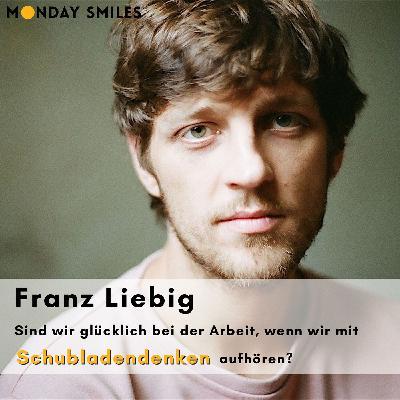06 - Franz Liebig: Sind wir glücklich bei der Arbeit, wenn wir mit Schubladendenken aufhören?