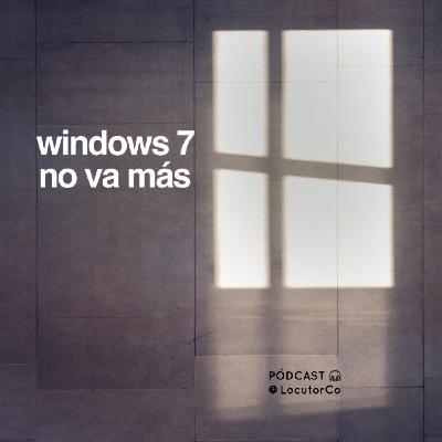 Windows 7 no va más