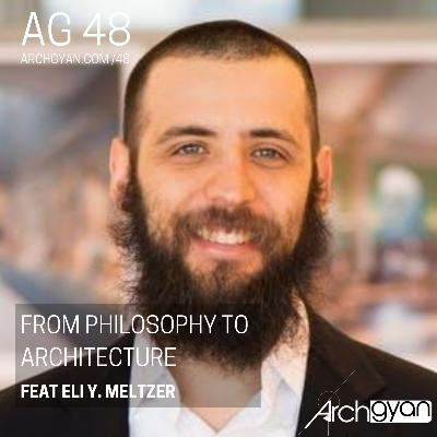 From Philosophy to Architecture with Eli Y. Meltzer | AG 48