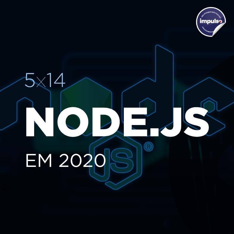 🏆 5x14 - Tag #42: Node.js em 2020