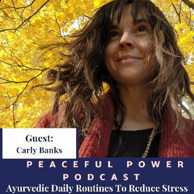 Carly Banks: Ayurvedic Daily Routines To Reduce Stress
