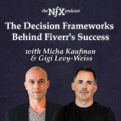 The Decision Frameworks Behind Fiverr's Success with Micha Kaufman and Gigi Levy-Weiss