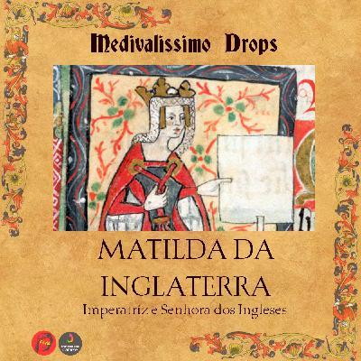 Medievalíssimo Drops: Matilde da Inglaterra