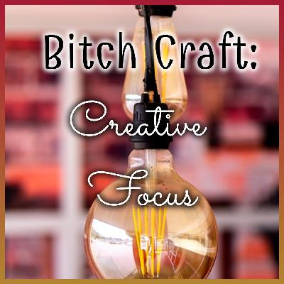 Bitch Craft: Creative Focus