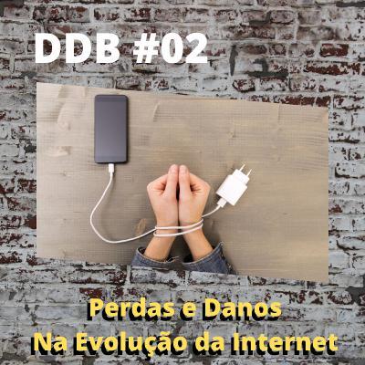 DDB | Perdas e danos na evolução da internet