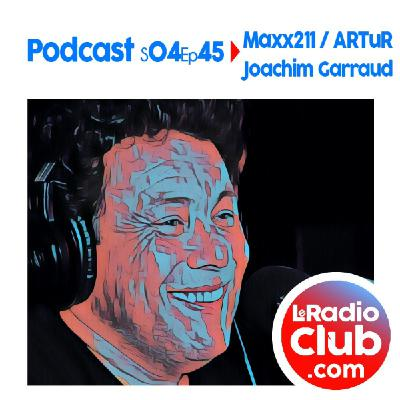 S04Ep45 PodCast LeRadioClub Maxx211 - ARTuR avec Joachim Garraud