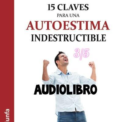 15 claves para un autoestima indestructible // 3/5 Audiolibro