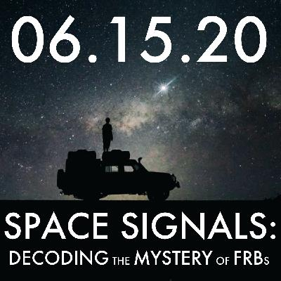 Space Signals: Decoding the Mystery of FRBs   MHP 06.15.20.