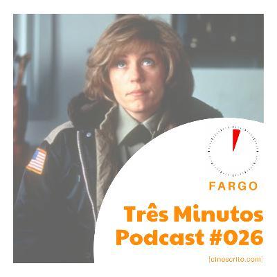 Três Minutos Podcast #026 - Fargo