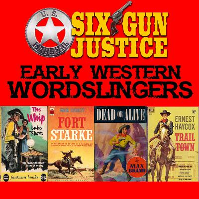 SIX-GUN JUSTICE PODCAST EPISODE 27—EARLY WESTERN WORDSLINGERS